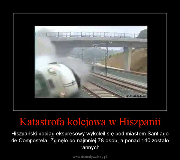 Katastrofa kolejowa w Hiszpanii – Hiszpański pociąg ekspresowy wykoleił się pod miastem Santiago de Compostela. Zginęło co najmniej 78 osób, a ponad 140 zostało rannych
