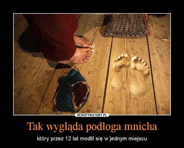 Tak wygląda podłoga mnicha – który przez 12 lat modlił się w jednym miejscu