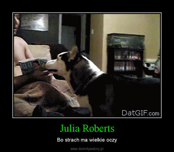 Julia Roberts – Bo strach ma wielkie oczy