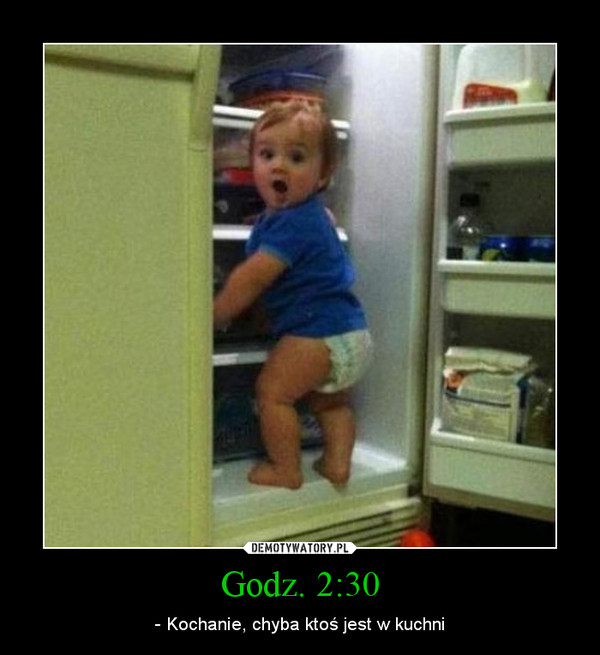 Godz. 2:30 – - Kochanie, chyba ktoś jest w kuchni