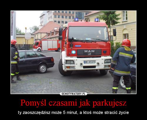 Pomyśl czasami jak parkujesz