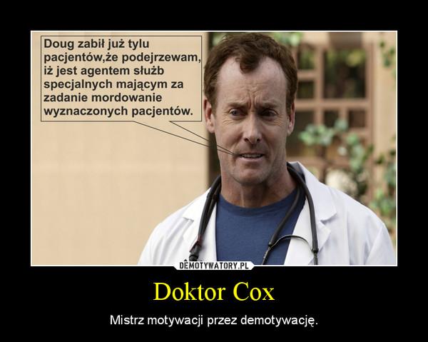 Doktor Cox – Mistrz motywacji przez demotywację.