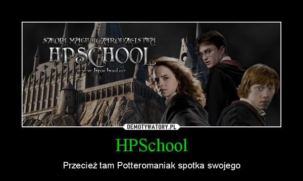 HPSchool – Przecież tam Potteromaniak spotka swojego