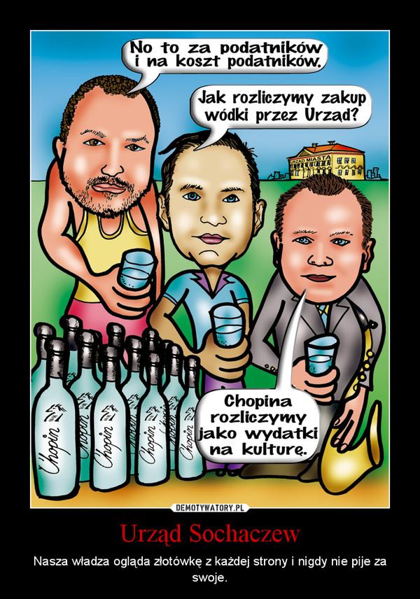 Urz±d Sochaczew – Nasza w³adza ogl±da z³otówkê z ka¿dej strony i nigdy nie pije za swoje.
