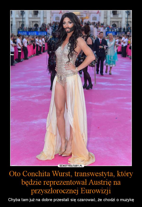 Oto Conchita Wurst, transwestyta, który będzie reprezentował Austrię na przyszłorocznej Eurowizji – Chyba tam już na dobre przestali się czarować, że chodzi o muzykę