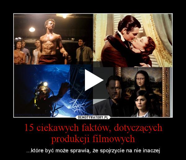 15 ciekawych faktów, dotyczących produkcji filmowych – ...które być może sprawią, że spojrzycie na nie inaczej
