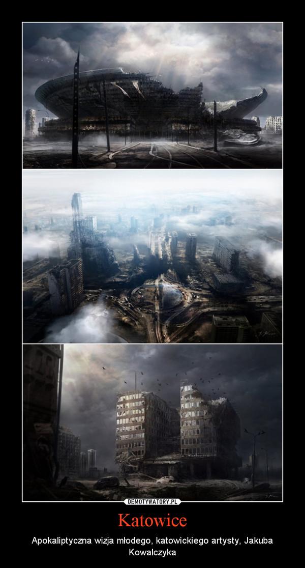 Katowice – Apokaliptyczna wizja młodego, katowickiego artysty, Jakuba Kowalczyka