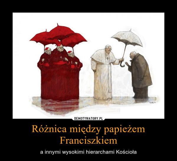 Różnica między papieżem Franciszkiem – a innymi wysokimi hierarchami Kościoła