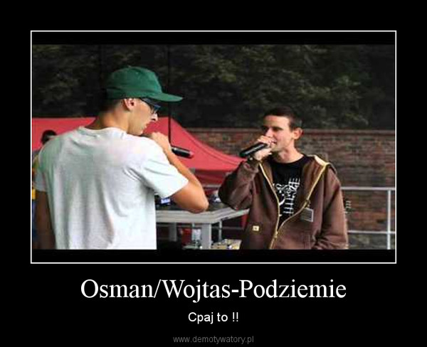 Osman/Wojtas-Podziemie – Cpaj to !!