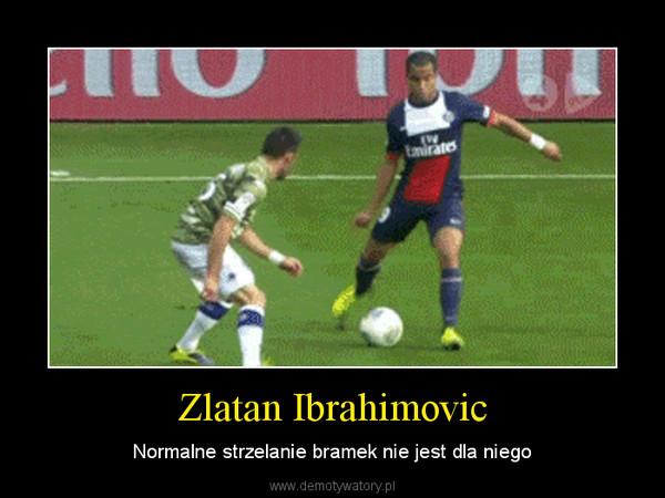 Zlatan Ibrahimovic – Normalne strzelanie bramek nie jest dla niego