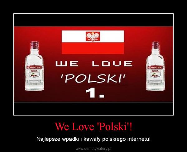 We Love 'Polski'! – Najlepsze wpadki i kawały polskiego internetu!