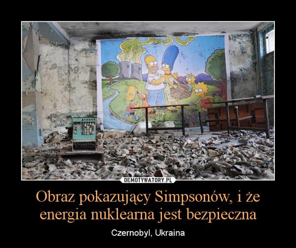 Obraz pokazujący Simpsonów, i że energia nuklearna jest bezpieczna – Czernobyl, Ukraina