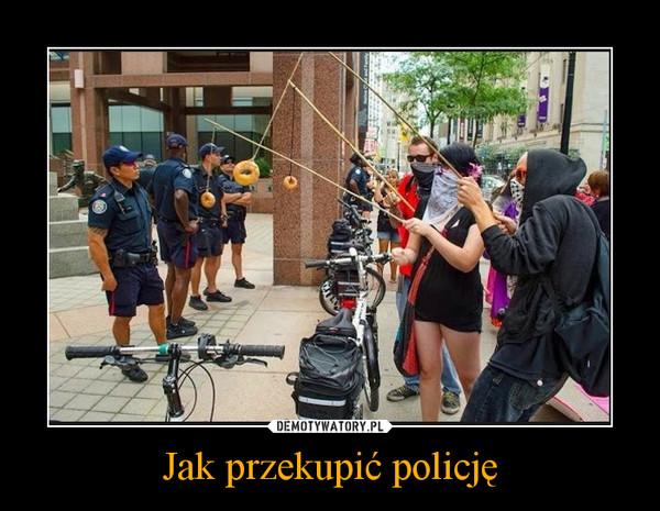 Jak przekupić policję –