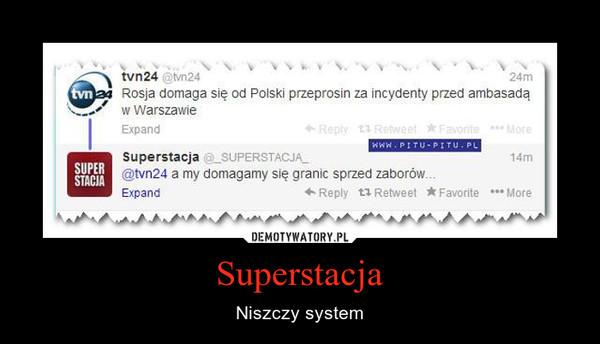 Superstacja – Niszczy system