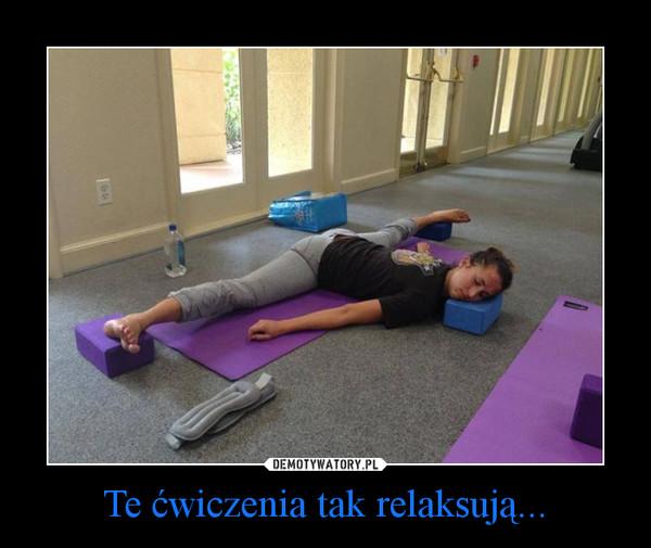 Te ćwiczenia tak relaksują... –