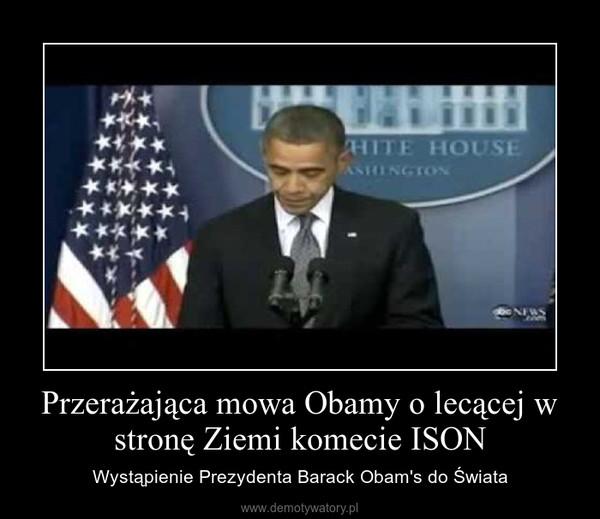 Przerażająca mowa Obamy o lecącej w stronę Ziemi komecie ISON – Wystąpienie Prezydenta Barack Obam's do Świata