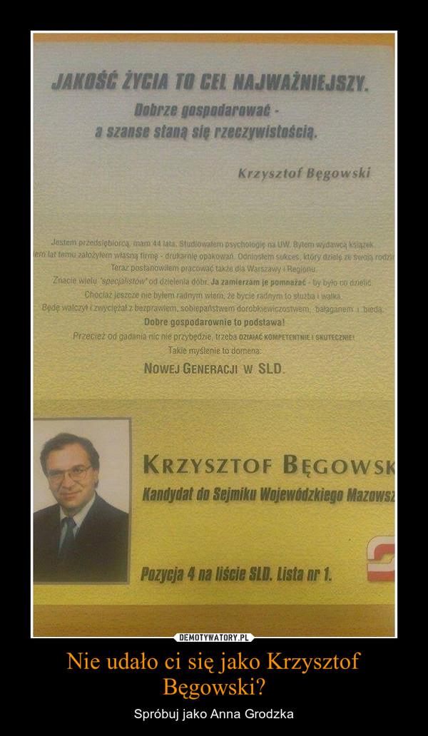 Nie udało ci się jako Krzysztof Bęgowski? – Spróbuj jako Anna Grodzka