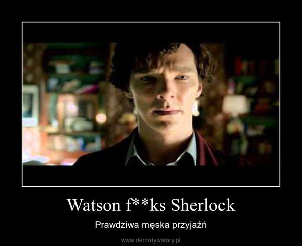 Watson f**ks Sherlock – Prawdziwa męska przyjaźń
