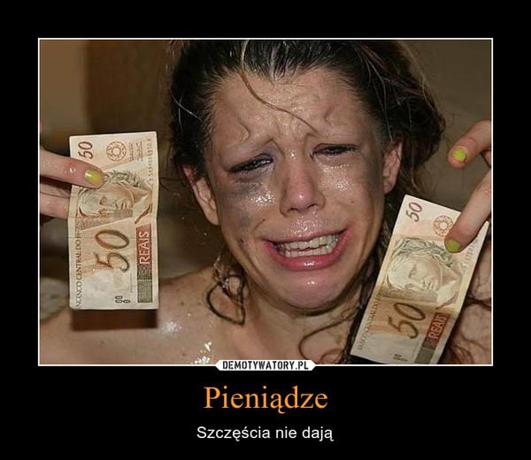 Pieniądze – Szczęścia nie dają