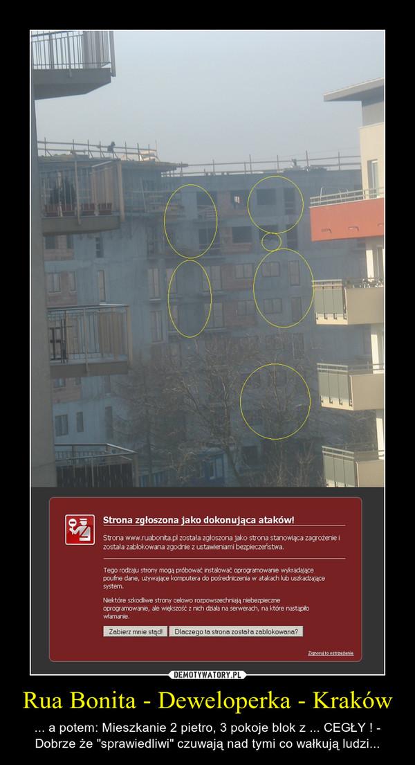 """Rua Bonita - Deweloperka - Kraków – ... a potem: Mieszkanie 2 pietro, 3 pokoje blok z ... CEGŁY ! - Dobrze że """"sprawiedliwi"""" czuwają nad tymi co wałkują ludzi..."""