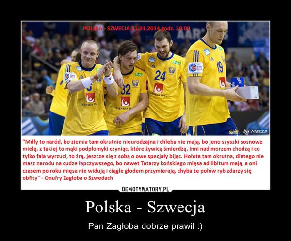 Polska - Szwecja – Pan Zagłoba dobrze prawił :)