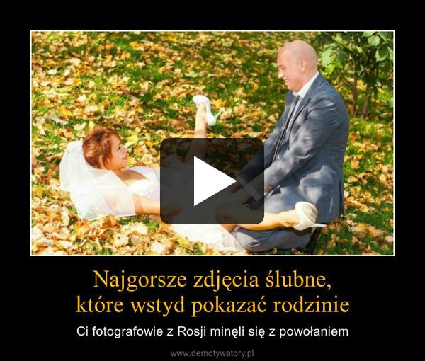 Najgorsze zdjęcia ślubne,które wstyd pokazać rodzinie – Ci fotografowie z Rosji minęli się z powołaniem