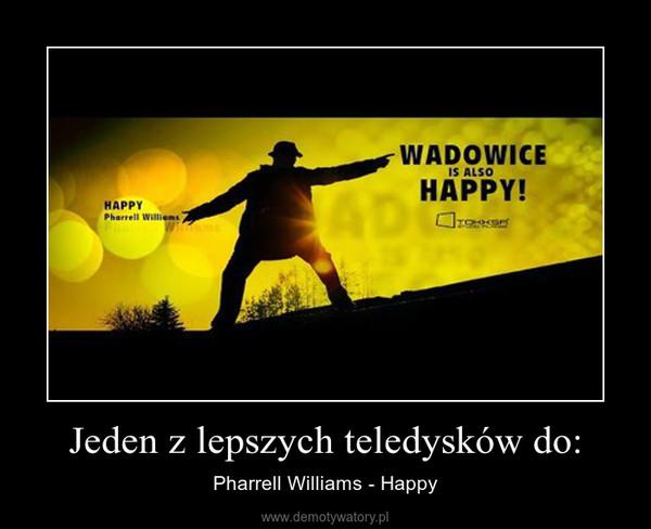 Jeden z lepszych teledysków do: – Pharrell Williams - Happy