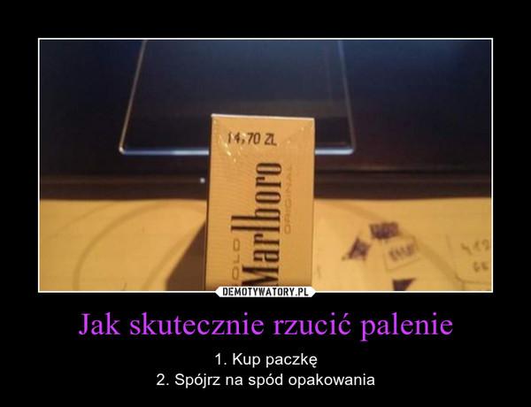 Jak skutecznie rzucić palenie – 1. Kup paczkę2. Spójrz na spód opakowania