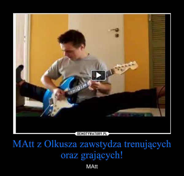 MAtt z Olkusza zawstydza trenujących oraz grających! – MAtt