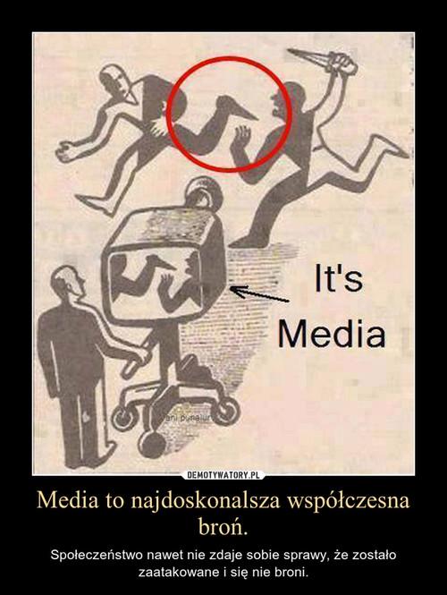Media to najdoskonalsza współczesna broń.
