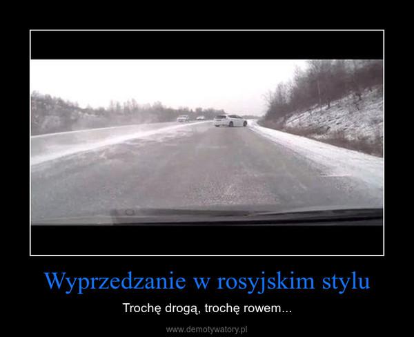 Wyprzedzanie w rosyjskim stylu – Trochę drogą, trochę rowem...