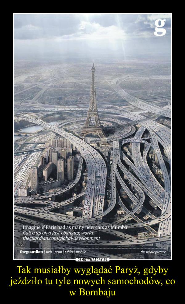 Tak musiałby wyglądać Paryż, gdyby jeździło tu tyle nowych samochodów, co w Bombaju –