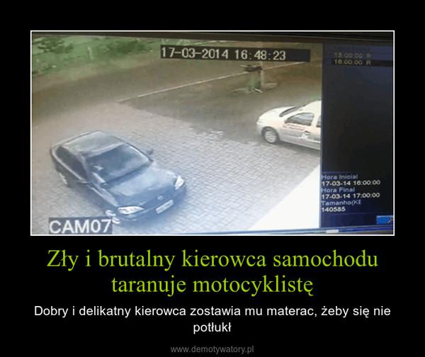 Zły i brutalny kierowca samochodu taranuje motocyklistę – Dobry i delikatny kierowca zostawia mu materac, żeby się nie potłukł