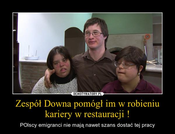Zespół Downa pomógł im w robieniu kariery w restauracji ! – POlscy emigranci nie mają nawet szans dostać tej pracy