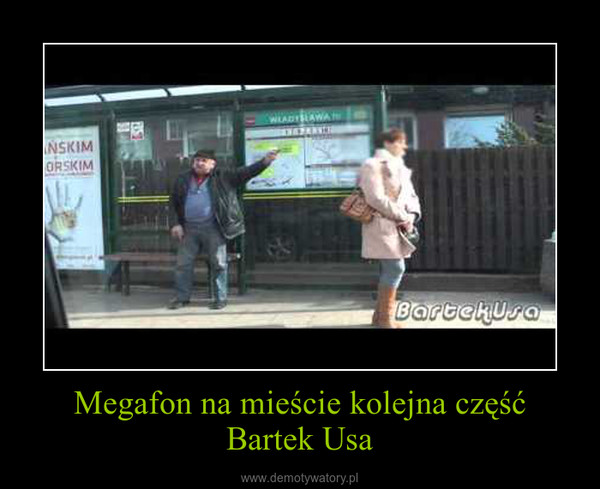 Megafon na mieście kolejna część Bartek Usa –