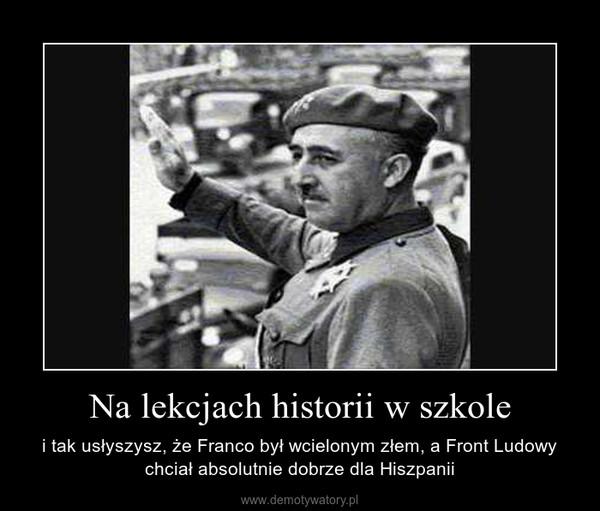 Na lekcjach historii w szkole – i tak usłyszysz, że Franco był wcielonym złem, a Front Ludowy chciał absolutnie dobrze dla Hiszpanii