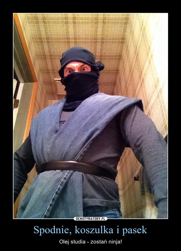 Spodnie, koszulka i pasek – Olej studia - zostań ninja!