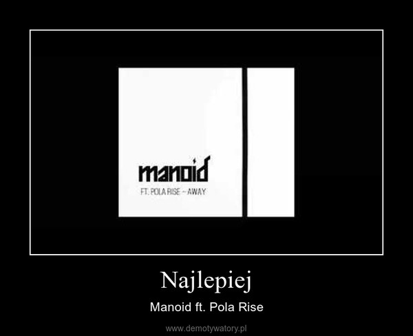 Najlepiej – Manoid ft. Pola Rise