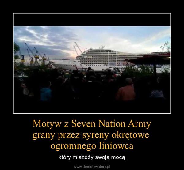 Motyw z Seven Nation Armygrany przez syreny okrętowe ogromnego liniowca – który miażdży swoją mocą