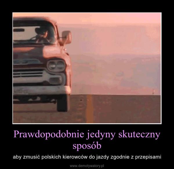Prawdopodobnie jedyny skuteczny sposób – aby zmusić polskich kierowców do jazdy zgodnie z przepisami