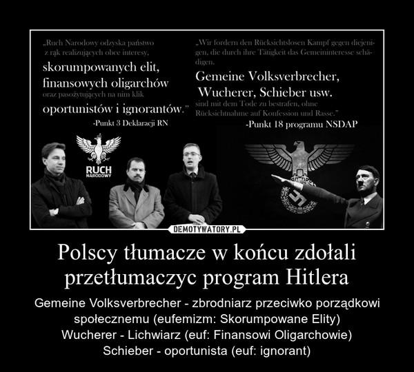 Polscy tłumacze w końcu zdołali przetłumaczyc program Hitlera – Gemeine Volksverbrecher - zbrodniarz przeciwko porządkowi społecznemu (eufemizm: Skorumpowane Elity)Wucherer - Lichwiarz (euf: Finansowi Oligarchowie)Schieber - oportunista (euf: ignorant)