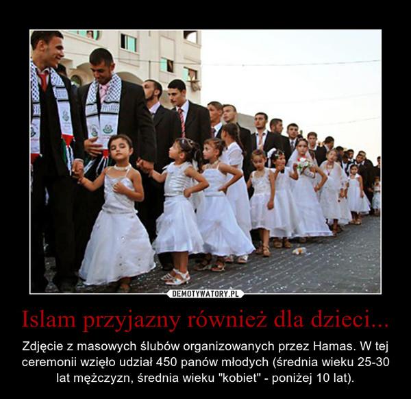 """Islam przyjazny również dla dzieci... – Zdjęcie z masowych ślubów organizowanych przez Hamas. W tej ceremonii wzięło udział 450 panów młodych (średnia wieku 25-30 lat mężczyzn, średnia wieku """"kobiet"""" - poniżej 10 lat)."""