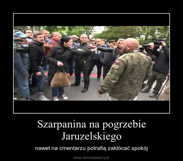 Szarpanina na pogrzebie Jaruzelskiego – nawet na cmentarzu potrafią zakłócać spokój