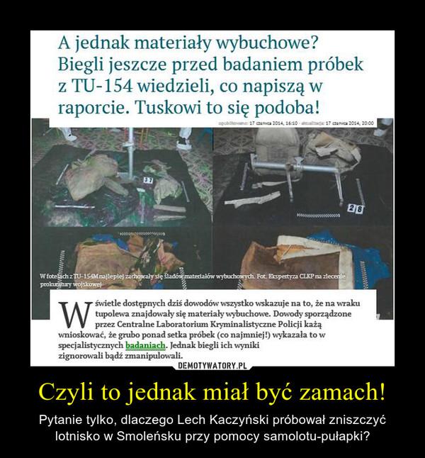 Czyli to jednak miał być zamach! – Pytanie tylko, dlaczego Lech Kaczyński próbował zniszczyć lotnisko w Smoleńsku przy pomocy samolotu-pułapki?