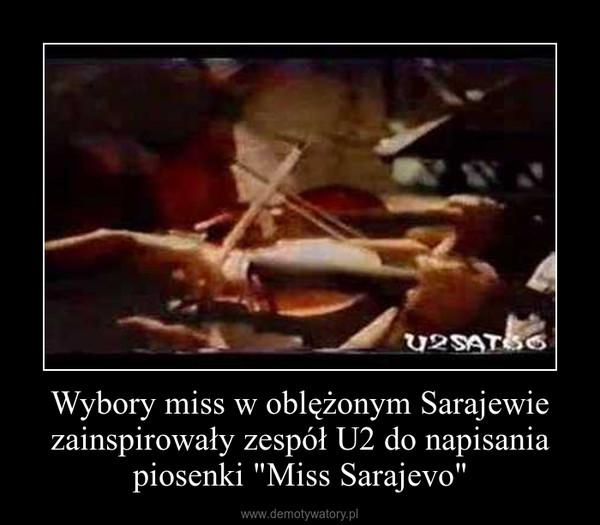 """Wybory miss w oblężonym Sarajewie zainspirowały zespół U2 do napisania piosenki """"Miss Sarajevo"""" –"""