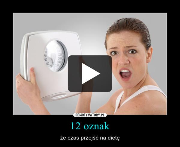 12 oznak – że czas przejść na dietę