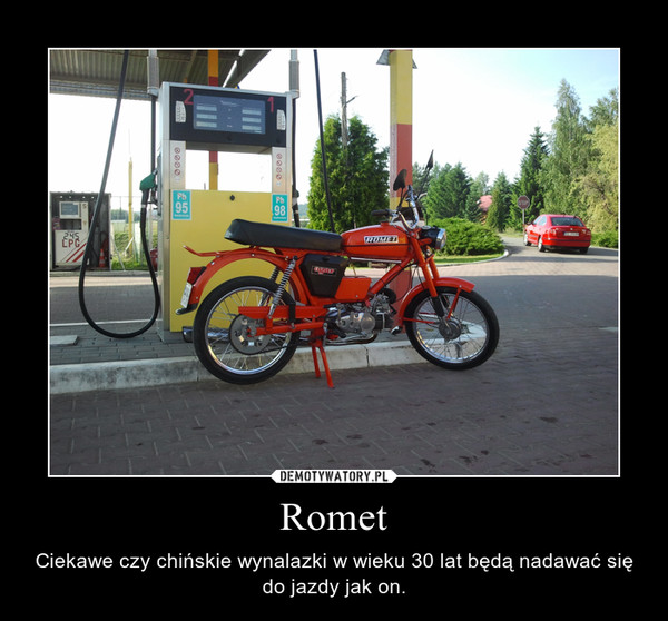 Romet – Ciekawe czy chińskie wynalazki w wieku 30 lat będą nadawać się do jazdy jak on.