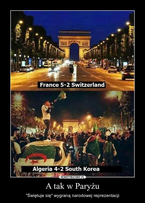 """A tak w Paryżu – """"Świętuje się"""" wygraną narodowej reprezentacji"""