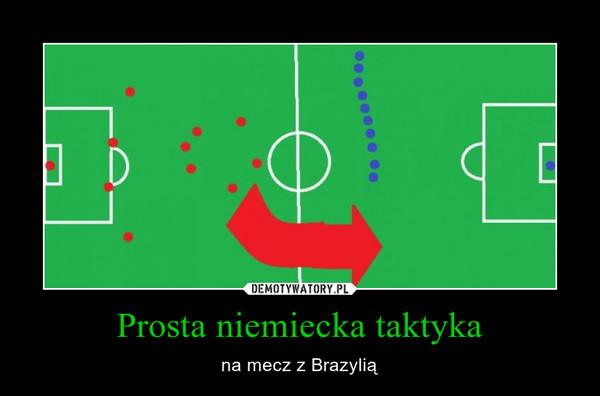 Prosta niemiecka taktyka – na mecz z Brazylią