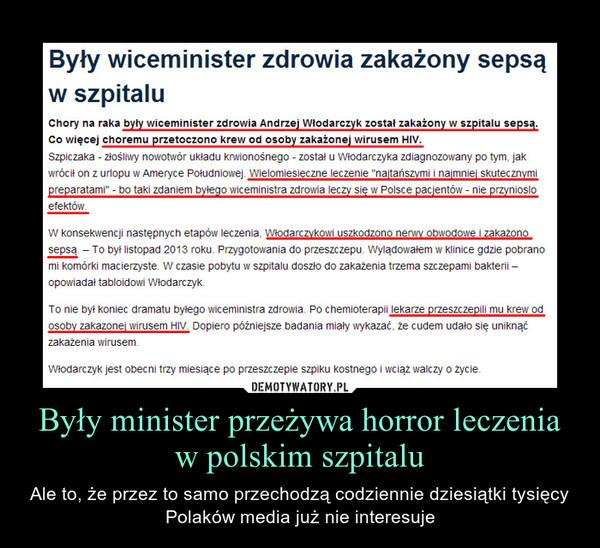 Były minister przeżywa horror leczenia w polskim szpitalu – Ale to, że przez to samo przechodzą codziennie dziesiątki tysięcy Polaków media już nie interesuje